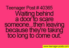 ~Teenager Posts~ ALL THE TIME LOL