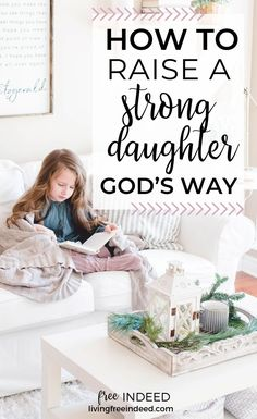 How to Raise a Strong Daughter God's Way - Free Indeed Parenting Books, Gentle Parenting, Parenting Teens, Parenting Humor, Raising Godly Children, Raising Girls, Free Indeed, Girl Truths, Age Appropriate Chores