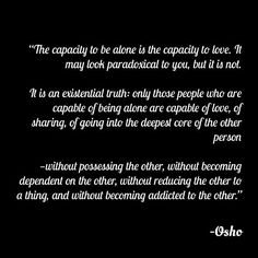 Don't know anybody capable of being alone. Sad. Most...drug addicts. 💉 #inspiring #word  #instaquote #instagood #inspirational #quote #saying #message #wisdom #truth #prophetic #philosophical #socratic #philosophy #wisdom #inspiration #book #poet #profound #perspective #inspire #insightful #ideas #quotesoftheday #quotestagram #writersofinstagram #writing #knowledgeispower #knowledge #quotestoliveby #osho