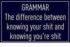 Ha - I know this is not a good word but I so very much wish they would teach grammar in schools again.