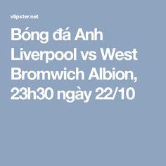 Bóng đá Anh Liverpool vs West Bromwich Albion, 23h30 ngày 22/10