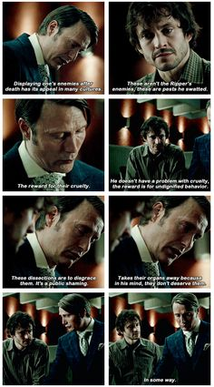 The manipulation in this scene is fascinating to watch. Will gives the answers that Hannibal hopes he would and he's impressed.