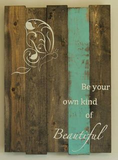 Be your own kind of Beautiful    How inspiring are those words?? The beautiful butterfly adds a touch of elegance. Our plaques are made from