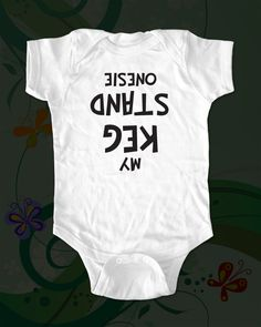 My Keg Stand Onesie Baby Onesie - funny saying printed on Infant Baby Onesie. $15.00, via Etsy.