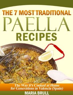 The 7 Most Traditional Paella Recipes: The Way It Has Been Cooked At Home For Generations In Valencia (Spain) by Maria Brull www.amazon.com/...