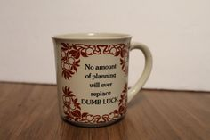 No Amount of Planning will Ever Replace Dumb Luck Mug