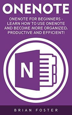 OneNote: OneNote For Beginners - Learn How To Use OneNote And Become More Organized, Productive And Efficient! (Microsoft OneNote, How To Use OneNote, Time Management) by Brian Foster http://www.amazon.com/dp/B01CRDLDLC/ref=cm_sw_r_pi_dp_b3X.wb0MWT895