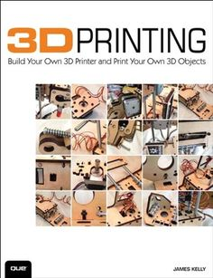 3D Printing: Build Your Own 3D Printer and Print Your Own 3D Objects
