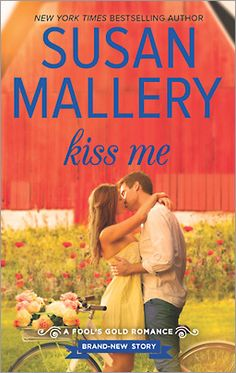 Kiss Me by Susan Mallery There is something special in the Fools Gold water.  g.  You will enjoy and love this book.