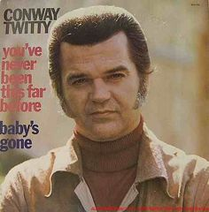 Conway Twitty | Conway Twitty — You've Never Been This Far Before Lyrics