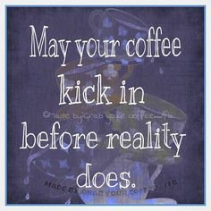 For this to happen, I need to be drinking stronger coffee. Much stronger coffee.