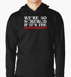 Stranger Things. Demogorgon sweat shirt. Dustin says this while playing the dungeon and dragons game in the first episode