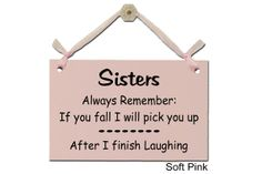 Sisters - Always Remember: If you fall I will pick you up - After I finish Laughing