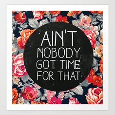 Let this no-nonsense Ain't Nobody Got Time For That Print ($21) speak for you.
