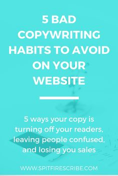 5 Bad Copywriting Habits to Avoid on Your Website | Click through to learn 5 ways your copy is turning off your readers, leaving them confused, and losing you sales.  via @spitfirescribe