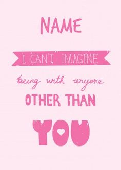 Other Than You | Personalised Card | £2.99 | 'I can't imagine being with anyone other than you' What a nice thing for your boyfriend to write on a personalised card for you (unless of course he's lying). Another romantic card to buy online from scsribbler.com! Romantic Boyfriend, Romantic Cards, Engagement Cards, Names, Writing, Card Ideas, Being A Writer