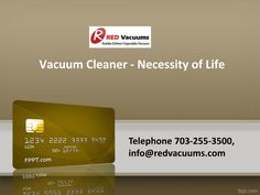Vacuum Cleaner - Necessity of Life by RED Vacuums  >> Modern #vacuum cleaners have evolved significantly from what they used to be when they were first invented. Discussed below are some factors that make modern #vacuumcleaners a necessity of life for most home owners.