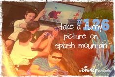 Take a funny picture on Splash Mountain  Can check this off with many check marks (: