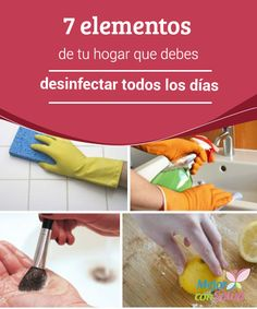 7 elementos de tu #Hogar que debes #Desinfectar todos los días  Mantener los elementos de uso cotidiano limpios y desinfectados es fundamental para asegurarnos de que no ponemos en riesgo nuestra salud, ya que nunca sabemos hasta qué punto pueden estar contaminados #Curiosidades