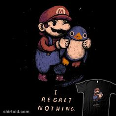 I Regret Nothing | Shirtoid #gaming #louisroskosch #mario #penguin #supermario64 #tuxie #videogame