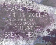 Characters are like geodes. Yet another excuse to be evil to my poor characters.