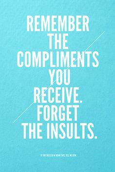 """""""Recuerda los elogios que recibas. Olvida los insultos.   Si consigues hacerlo, dime cómo """"."""