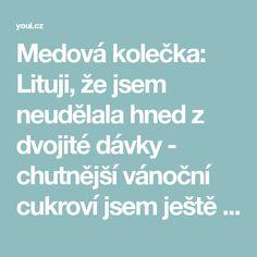 Medová kolečka: Lituji, že jsem neudělala hned z dvojité dávky - chutnější vánoční cukroví jsem ještě nejedla! - Strana 3 z 3 - youi.cz