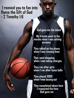 God gave me the talent. My friends went to the movies when I was setting screens. They talked on the phone when I was running lines. They went shopping when I was taking charges. They ran after girls when I ran after loose balls. They played XBOX when I was boxing out. They complained about time, I respected the time God gave me.