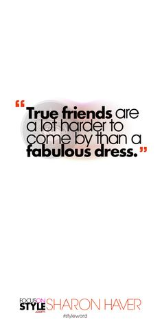 True friends are a lot harder to come by than a fabulous dress. Subscribe to the daily #styleword here: http://www.focusonstyle.com/styleword/ #quotes #styletips