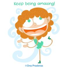 Keep being amazing! #qotd #happy #positive #kids #ladywavedoodle http://www.onapraderas.com/keep-being-amazing/