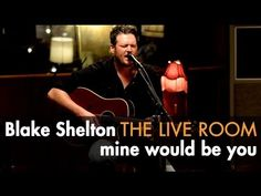"""Blake Shelton - """"Mine Would Be You"""" captured in The Live Room (+playlist) Just beautiful"""
