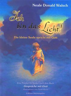 Ich bin das Licht!: Die kleine Seele spricht mit Gott. Eine Parabel für Kinder nach dem Buch 'Gespräche mit Gott' (Edition Sternenprinz) von Neale D Walsch http://www.amazon.de/dp/3929475898/ref=cm_sw_r_pi_dp_ivlqwb0HQWYWM