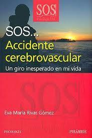 SOS... Accidente cerebrovascular. Un giro inesperado en mi vida d'Eva Ma. Rivas Gómez. Psicología Pirámide