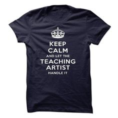 Keep Calm And Let Teaching ARTIST Handle It T Shirts, Hoodies. Check Price ==► https://www.sunfrog.com/LifeStyle/Keep-Calm-And-Let-Teaching-ARTIST-Handle-It.html?41382