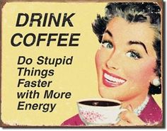 Ephemera Coffee Stupid Things Funny Humor Nostalgic Vintage Collectable Tin Sign