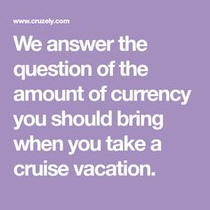 We answer the question of the amount of currency you should bring when you take a cruise vacation.