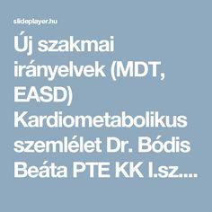 Új szakmai irányelvek (MDT, EASD) Kardiometabolikus szemlélet Dr. Bódis Beáta PTE KK I.sz. Belgyógyászati Klinika Endokrinológiai és Anyagcsere Osztály. -  ppt letölteni