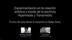 Experimentación en la creación artística a través de la escritura Hipermedia y Transmedia - Veronica Perales Blanco.