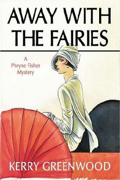 Away with the Fairies (2001) (Book 11 in the Phryne Fisher series) A novel by Kerry Greenwood