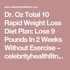 Dr. Oz Total 10 Rapid Weight Loss Diet Plan: Lose 9 Pounds In 2 Weeks Without Exercise – celebrityhealthfitness.com