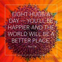 """""""Eight hugs a day -- you'll be happier and the world will be a better place."""" - Paul Zak explains how this simple act can make an incredible impact. 