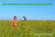 Run through a flower meadow.                                                                                                                                                             Families Gloucestershire  http://www.familiesonline.co.uk/LOCATIONS/Gloucestershire#.UutlEvl_uuI