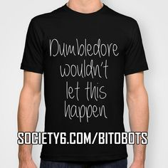 Dumbledore Wouldn't Let This Happen T-shirt on Society6! Also available on mugs, tote bags, clocks, rugs, and more! Harry Potter. Potter Head. Pottermore. Book. Books. Gift. For Her. For Him. Apparel. Clothing. Ron Weasley. Hogwarts. Hermione. Bookworm. Bookdragon. Book Dragon. Bookish. Bookstagram. Funny. Humor. Read. Reading.