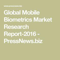 Global Mobile Biometrics Market Research Report-2016 - PressNews.biz
