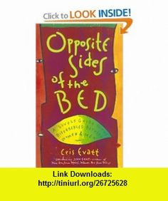 Opposite Sides of the Bed A Lively Guide to the Differences Between Women and Men (9780943233543) Cris Evatt, John Gray , ISBN-10: 0943233542  , ISBN-13: 978-0943233543 ,  , tutorials , pdf , ebook , torrent , downloads , rapidshare , filesonic , hotfile , megaupload , fileserve