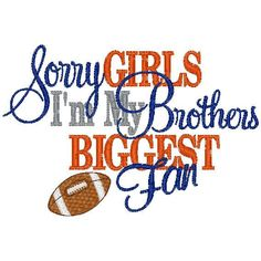 Sister Football--Sorry Girls I'm My Brothers Biggest Fan- Embroidered Football Shirt or Bodysuit- Football Sister Shirt on Etsy, $22.00 This might Natalie's shirt for this year.