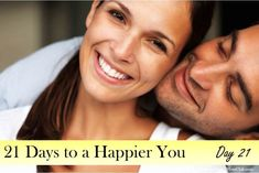 A Happier You. Today. - 21 Days to a Happier You - Click to Read!
