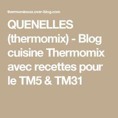 QUENELLES (thermomix) - Blog cuisine Thermomix avec recettes pour le TM5 & TM31