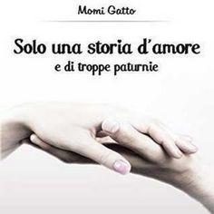 SOLO UNA STORIA D'AMORE E DI TROPPE PATURNIE di Momi Gatto - Recensione