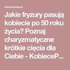 Jakie fryzury pasują kobiecie po 50 roku życia? Poznaj charyzmatyczne krótkie cięcia dla Ciebie - KobiecePorady.pl